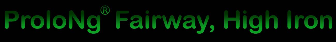 ProloNg® Fairway, High Iron 12 – 6 – 6